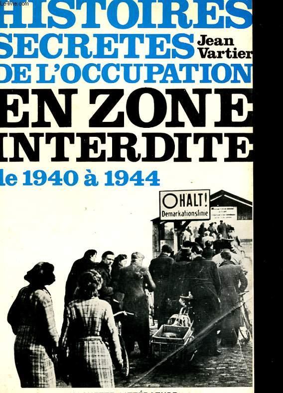 HISTOIRES SECRETES DE L'OCCUPATION EN ZONE INTERDITE DES ARDENNES AU JURA 1940 - 1944