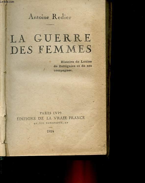LA GUERRE DES FEMMES - HISTOIRE DE LOUIS DE BETTIGNIES ET DE SES COMPAGNES