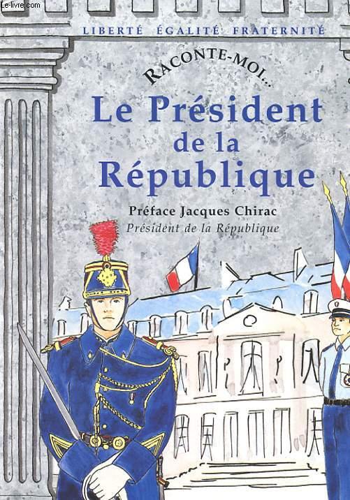 RACONTE-MOI... LE PRESIDENT DE LA REPUBLIQUE
