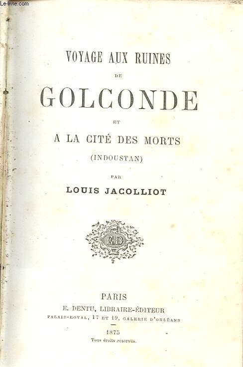 VOYAGE AUX RUINES DE GOLCONDE ET A LA CITE DES MORTS (INDOUSTAN)
