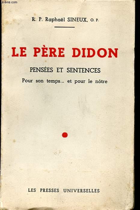 LE PERE DIDON PENSEES ET SENTENCES POUR SON TEMPS... ET POUR LE NOTRE