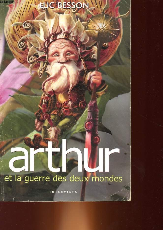ARTHUR - TOME 4 - ET LA GUERRE DES DEUX MONDES