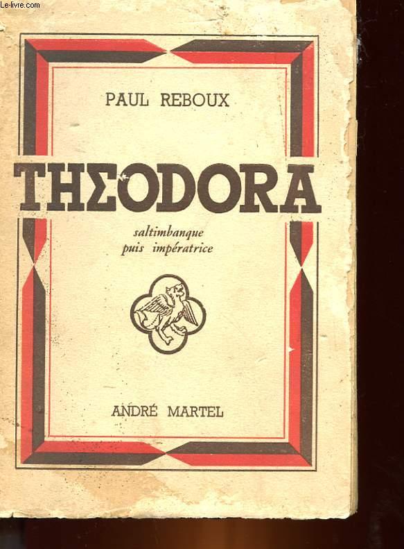 THEODORA - SALTINBANQUE PUIS IMPERATRICE