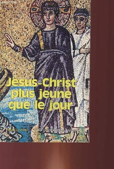 JESUS-CHRIST PLUS JEUNE QUE LE JOUR