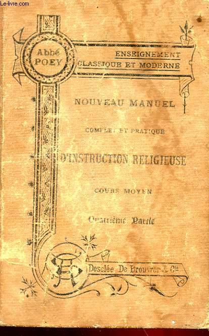 NOUVEAU MANUEL COMPLET ET PRATIQUE D'INSTRUCTION RELIGIEUSE A L'USAGE DES MAISONS D'EDUCATION - COURS MOYENS - VERITES MORALES
