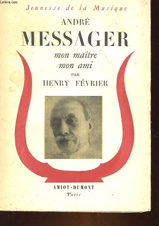 ANDRE MESSAGER MON MAITRE, MON AMI