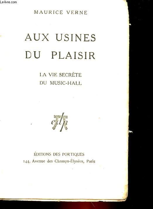 AUX USINES DU PLAISIR - LA VIE SECRETE DU MUSIC-HALL