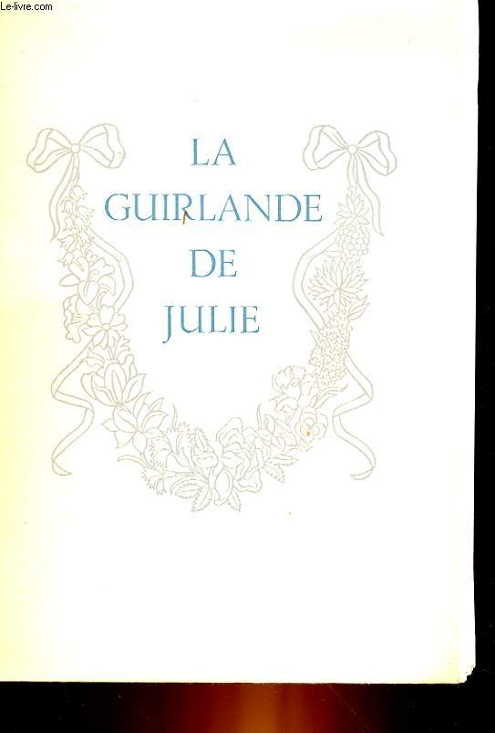 LA GUIRLANDE DE JULIE OFFERTE A MADEMOISELLE DE RAMBOUILLET JULIE-LUCIENNE D'ANGENNES