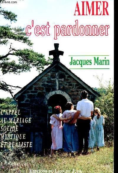 AIMER C'EST PARDONNER - L'APPEL AU MARIAGE SOLIDE MYSTIQUE ET REALISTE