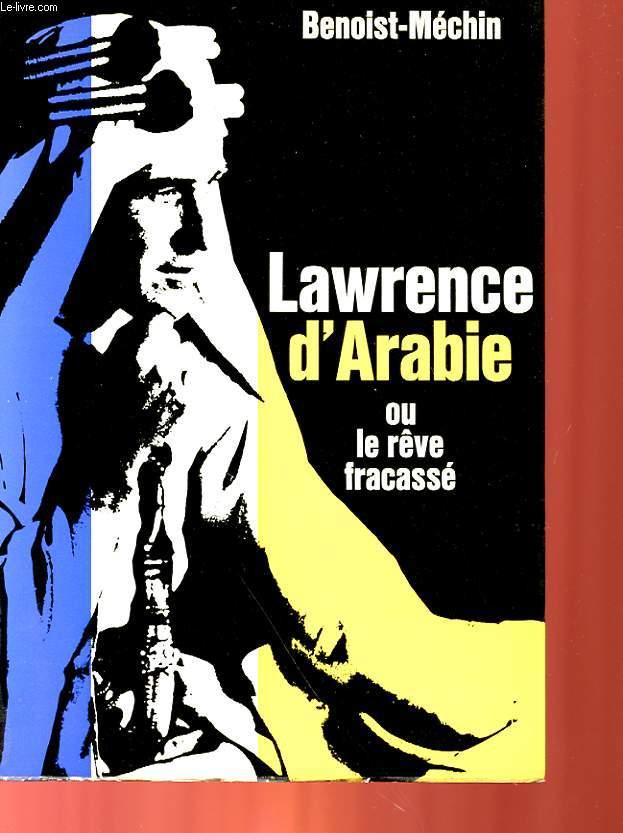 LAWRENCE D'ARABIE OU LE REVE FRACASSE