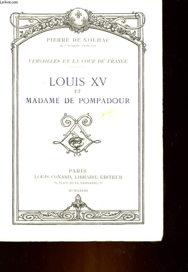 VERSAILLES ET LA COUR DE FRANCE - LOUIS 15 ET MADAME DE POMPADOUR - MADAME DE POMPADOUR ET LA POLITIQUE - MARIE-ANTOINETTE DAUPHINE