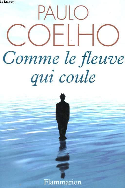 COMME LE FLEUVE QUI COULE - RECITS 1998 - 2005