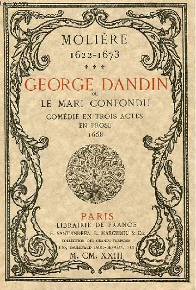 GEORGE DANDIN OU LE MARI CONFONDU - COMEDIE EN 3 ACTES EN PROSE 1668