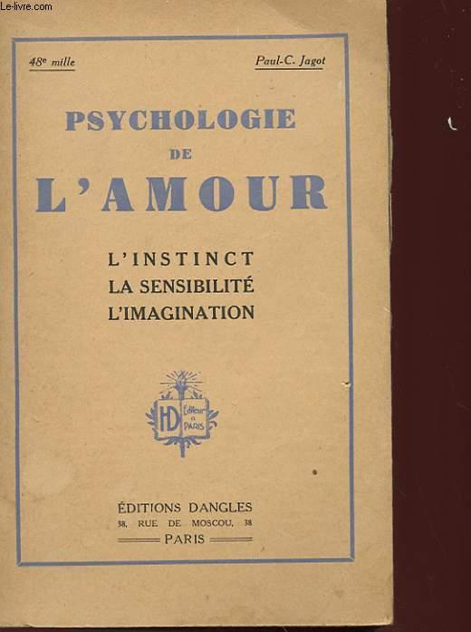 PSYCHOLOGIE DE L'AMOUR - L'INSTINCT, LA SENSIBILITE, L'IMAGINATION