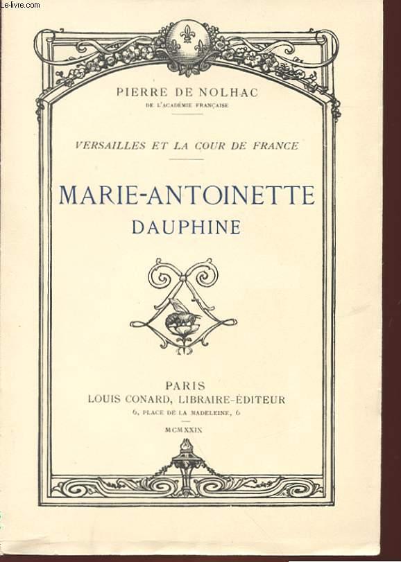 VERSAILLES ET LA COUR DE FRANCE - MARIE-ANTOINETTE DAUPHINE