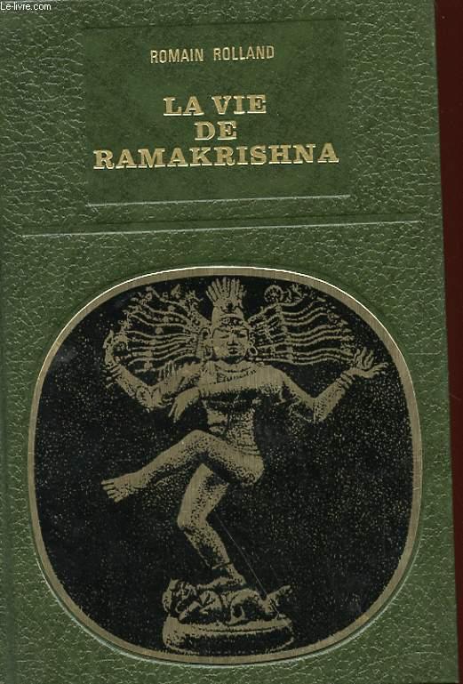 LA VIE DE RAMAKRISHNA - SUIVI DE - L'ENSEIGNEMENT DE RAMAKRISHNA