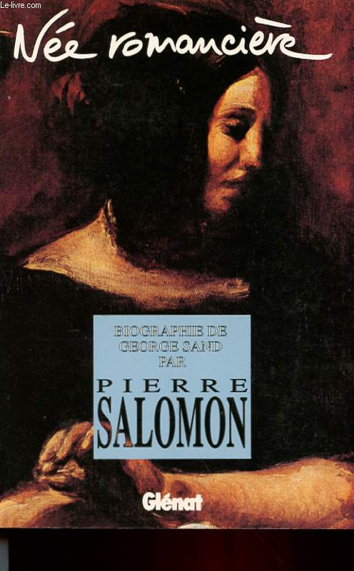 NEE ROMANCIERE - BIOGRAPHIE DE GEORGE SAND