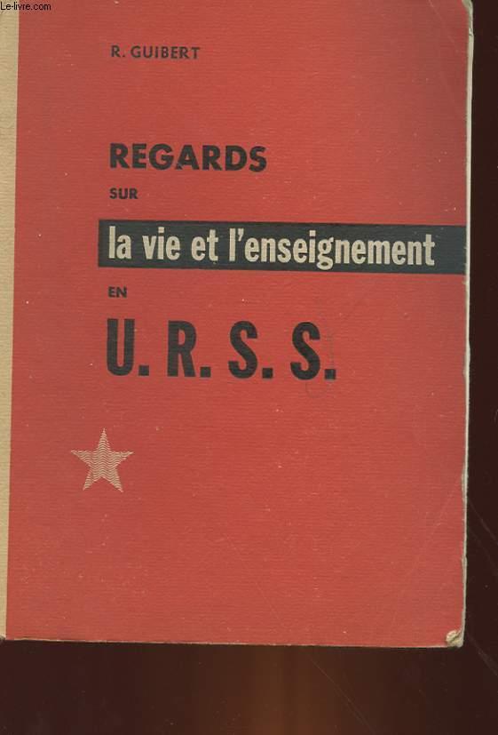 REGARDS SUR LA VIE ET L'ENSEIGNEMENT EN U. R. S. S.