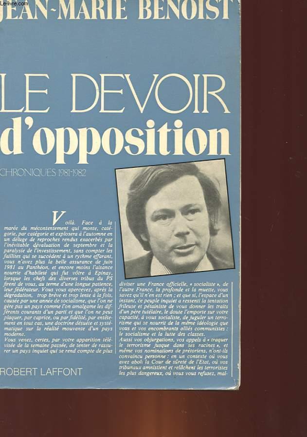 LE DEVOIR D'OPPOSITION - CHRONIQUES 1981 - 1982 PARUES DANS LE QUOTIDIEN DE PARIS ET AUTRES TEXTES