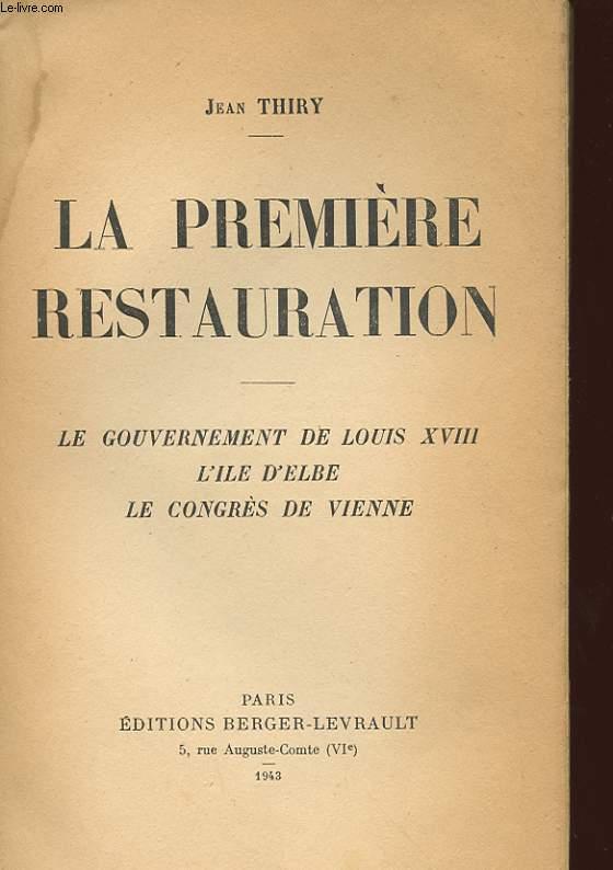 LA PREMIERE RESTAURATION - LE GOUVERNEMENT DE LOUIS 18 - L'ILE D'ELBE - LE CONGRES DE VIENNE