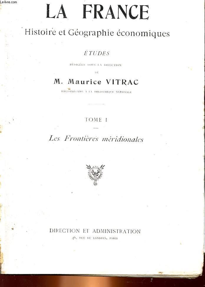 LA FRANCE - HISTOIRE ET GEOGRAPHIE ECONOMIQUE - TOME 1 - LES FRONTIERES MERIDIONALES