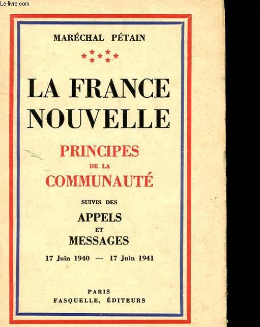 LA FRANCE NOUVELLE - PRINCIPES DE LA COMMUNAITE - APPELS ET MESSAGES 17JUIN 1940 - 17 JUIN 1941