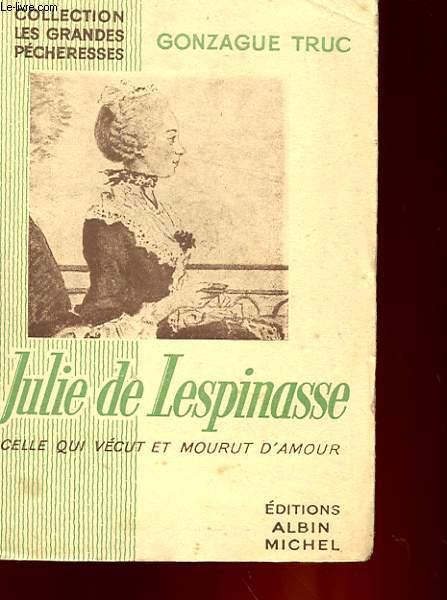 JULIE DE LESPINASSE CELLE QUI VECUT ET MOURUT D'AMOUR
