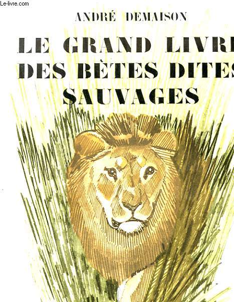 LA COMEDIE ANIMALE - LE GRAND LIVRE DES BETES DITES SAUVAGES