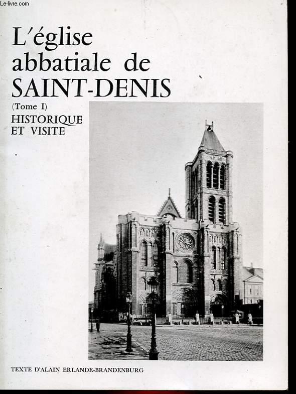 L'EGLISE ABBATIALE DE SAINT-DENIS - TOME 1 - HISTOIRE ET VISITE