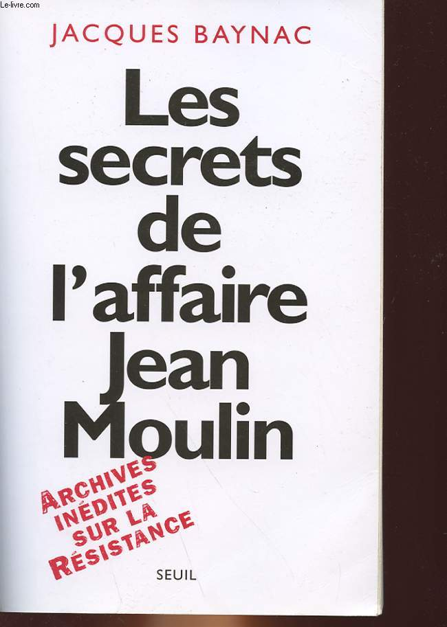 LES SECRETS DE L'AFFAIRE JEAN MOULIN - CONTEXTE, CAUSES ET CIRCONSTANCES