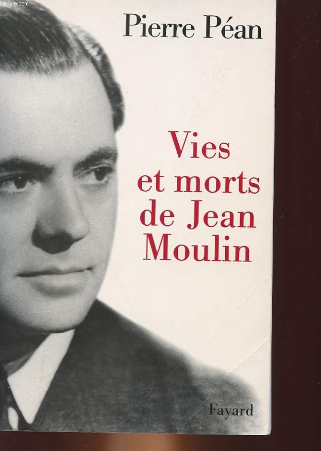 VIES ET MORTS DE JEAN MOULIN - ELEMENTS D'UNE BIOGRAPHIE