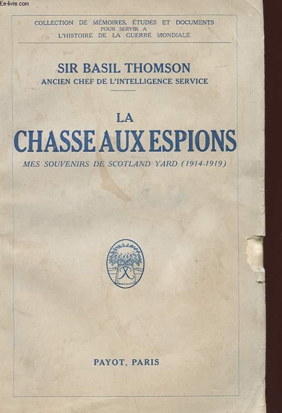 LA CHASSE AUX ESPIONS - MES SOUVENRIS DE SCOTLAND YARD 1914 - 1919