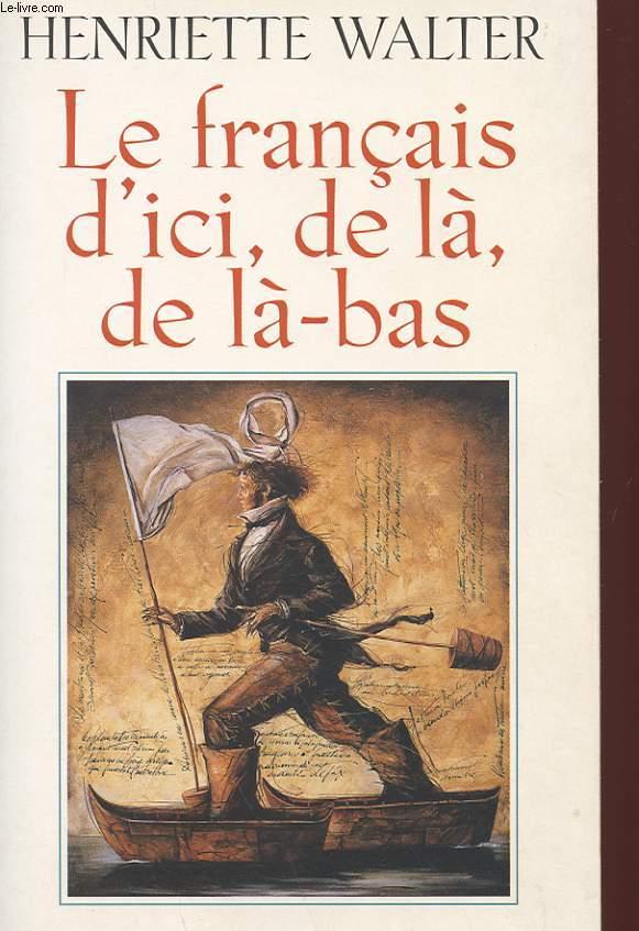 LE FRANCAIS D'ICI, DE LA, DE LA-BAS