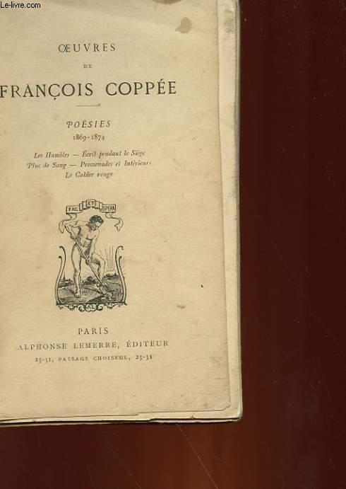 OEUVRES DE FRANCOIS COPPEE - POESIES - 1869 - 1874 : LES HUMBLES, ECRIT PENDANT LE SIEGE, PLUS DE SANG, PROMENADES ET INTERIEURS, LE CAHIER ROUGE