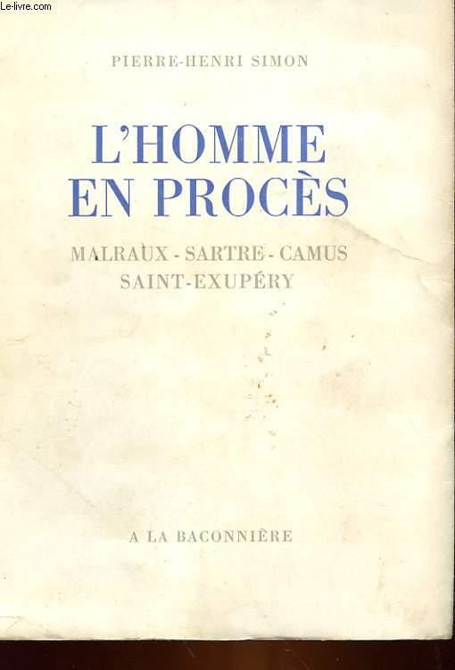 L'HOMME EN PROCES - MALRAUX, SARTRE, CAMUS, SAINT-EXUPERY
