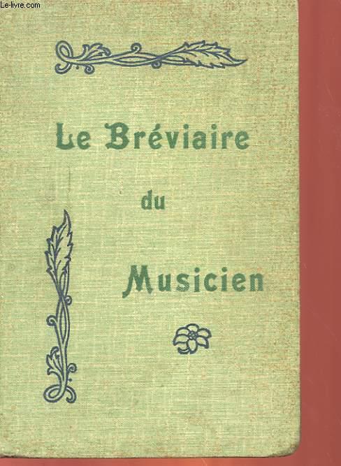 LE BREVIAIRE DU MUSICIEN - MANUEL GENERAL DE MUSIQUE PAR DEMANDES ET PAR REPONSES A L'USAGE DES PROFESSEURS, DES ELEVES ET DES AMATEURS