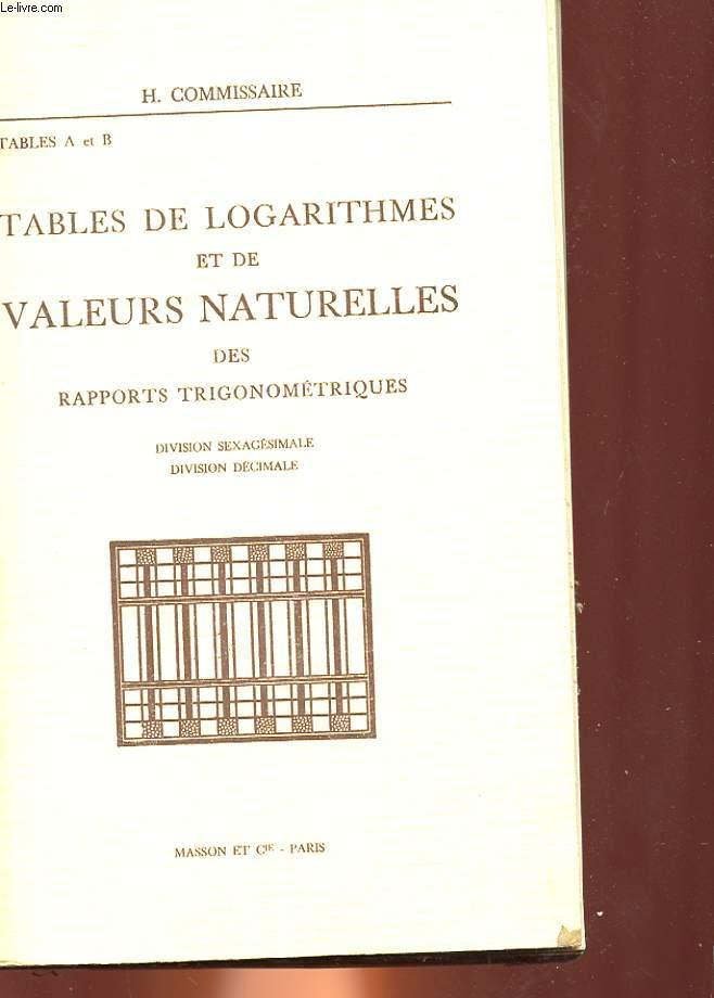 TABLES DE LOGARITHMES ET DE VALEURS NATURELLES DES RAPPORTS TRIGONOMETRIQUES - DIVISION SEXAGESIMALE, DIVISION DECIMALE - TABLES A ET B