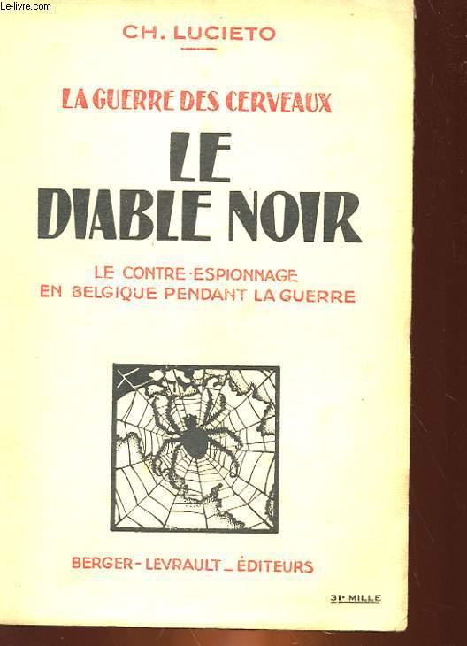 LA GUERRE DES CERVEAUX - LE DIABLE NOIR - LE CONTRE-ESPIONNAGE EN BELGIQUE PENDANT LA GUERRE