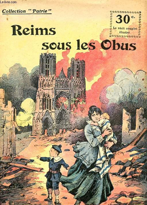 COLLECTION PATRIE N° 22 - REIMS SOUS LES OBUS