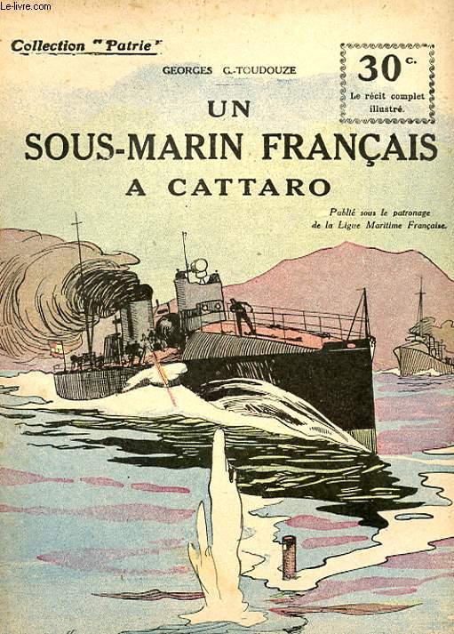 COLLECTION PATRIE N° 124 - UN SOUS-MARIN FRANCAIS A CATTARO