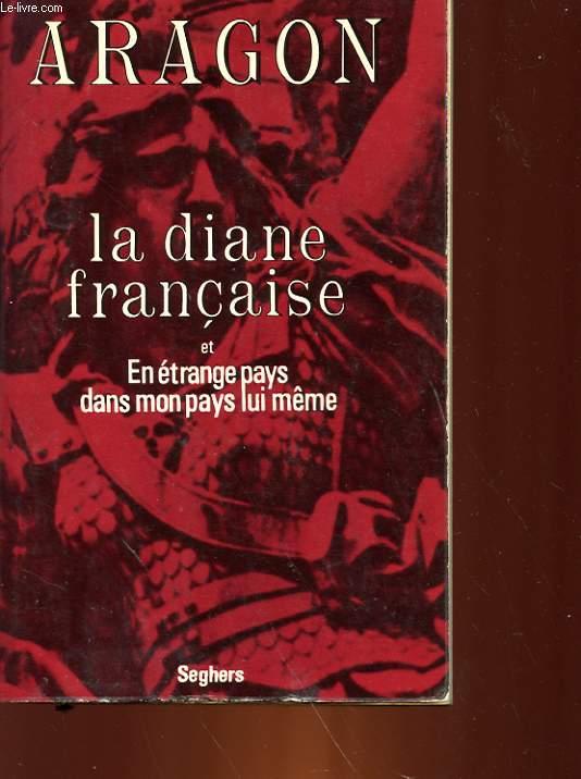 LA DIANE FRANCAISE - SUIVI DE - EN ETRANGE PAYS DANS MON PAYS LUI-MEME