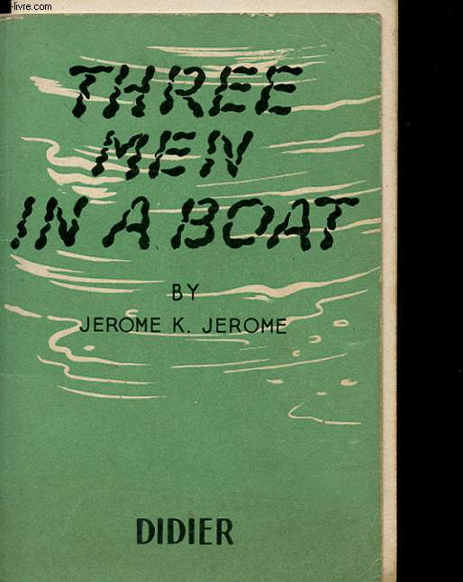 THREE MEN IN A BOAT - TO SAY NOTHING OF THE DOG - THE FIRST NINE CHAPTERS