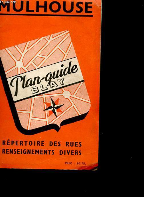 MULHOUSE - PLAN-GUIDE BLAY - REPERTOIRE DES RUES RENSEIGNEMETNS DIVERS
