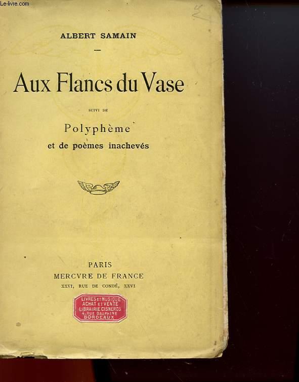 AUX FLANCS DU VASE - SUIVI DE - POLYPHEME ET DE POEMES INACHEVES