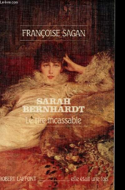 SARAH BERNHALTD LE RIRE INCASSABLE