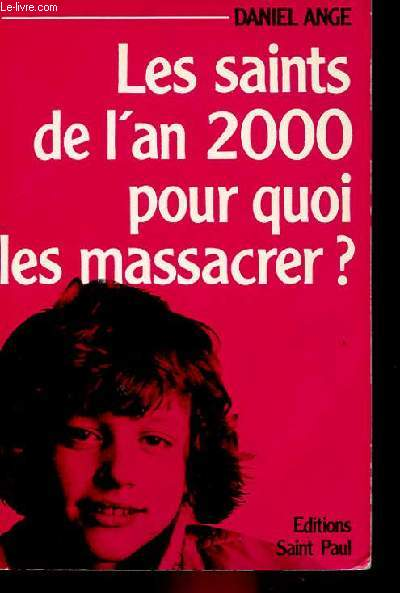 LES SAINTS DE L'AN 2000 POUR QUOI LES MASSACRER