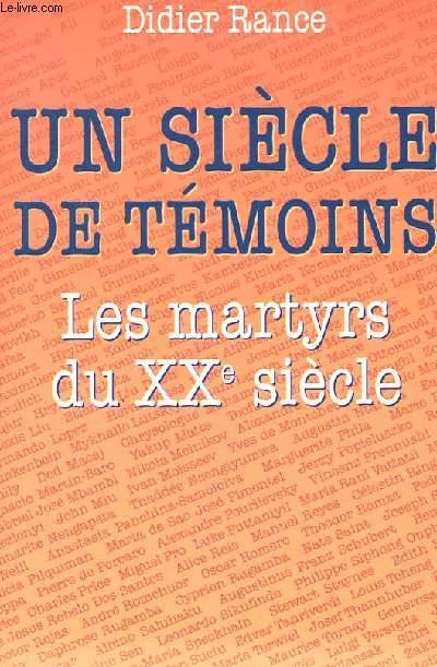 UN SIECLE DE TEMOINS - LES MARTYRS DU XXe SIECLE