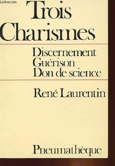 TROIS CHARISMES - DISCERNEMENT, GUERISON, DON DE SCIENCE