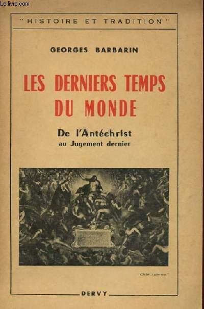 LES DERNIERS TEMPS DU MONDE - DE L'ANTECHRIST AU JUGMENT DERNIER