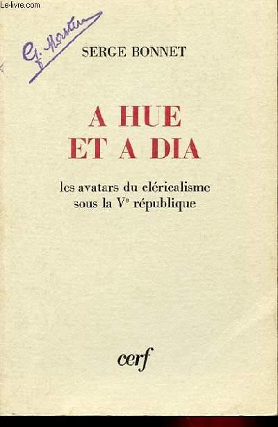 A HUE ET A DIA - LES AVATARS DU CLERICALISME SOUS LA Ve REPUBLIQUE